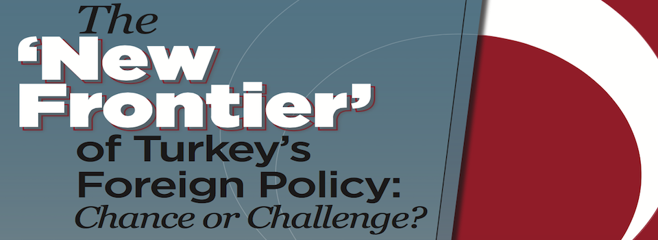 Public Presentation: The New Frontier of Turkey's Foreign Policy, Chance or Challenge?